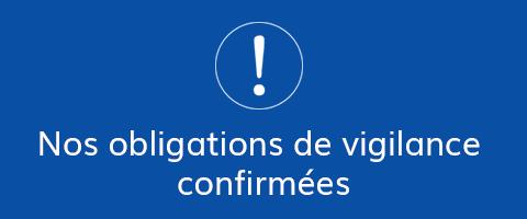 Nos obligations de vigilance confirmées